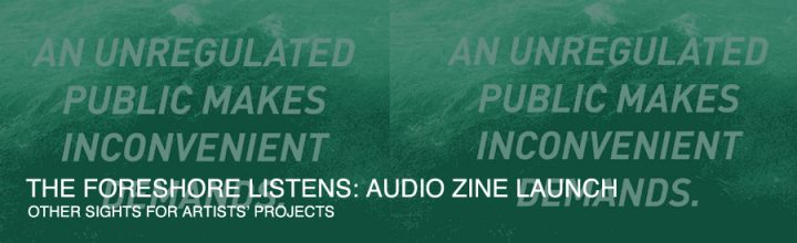 THE FORESHORE LISTENS: AUDIO ZINE LAUNCH