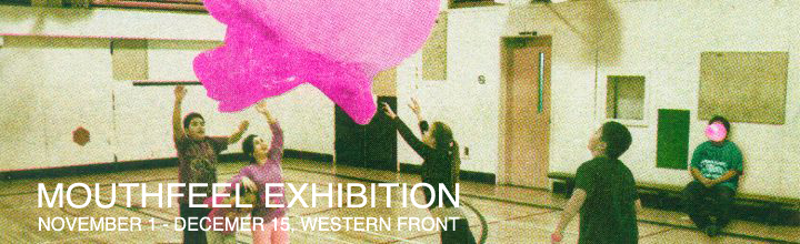 MOUTHFEEL EXHIBITION AT THE WESTERN FRONT